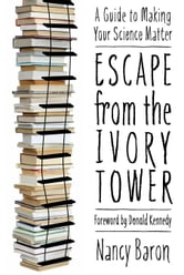 Escape from the Ivory Tower - A Guide to Making Your Science Matter ebook by Nancy Baron