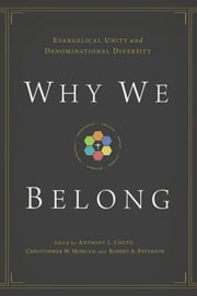 Why We Belong - Evangelical Unity and Denominational Diversity ebook by Anthony L. Chute,Christopher W. Morgan,Robert A. Peterson,Gerald Bray,Bryan Chapell,David S. Dockery,Timothy George,Bryan D.  Klaus,Douglas A. Sweeney,Timothy C.  Tennent