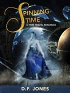 Spinning Time: A time travel romance ebook by D. F. Jones
