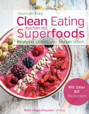 Clean Eating - Kochen mit Superfoods ebook by Hannah Frey