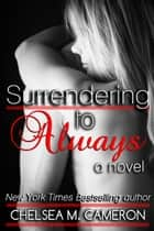 Surrendering to Always (Surrender Saga, Book Four) ebook by Chelsea M. Cameron