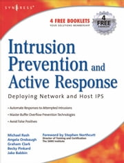 Intrusion Prevention and Active Response: Deploying Network and Host IPS ebook by Rash, Michael