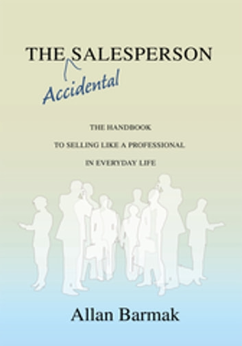 The accidental salesperson ebook by allan barmak 9780595895922 the accidental salesperson the handbook for selling like a professional in everyday life ebook by fandeluxe Choice Image