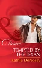 Tempted By The Texan (Mills & Boon Desire) (The Good, the Bad and the Texan, Book 6) ebook by Kathie DeNosky