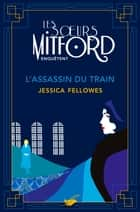 L'Assassin du train - Les soeurs Mitford enquêtent - tome 1 ebook by Jessica Fellowes