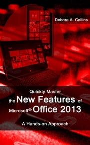 Quickly Master the New Features of Microsoft Office 2013 ebook by Debora A. Collins