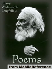 Poems Of Henry Wadsworth Longfellow: Includes Song Of Hiawatha, The Golden Legend, Dante, Goblet Of Life, Old Clock On The Stairs, Evangeline: A Tale Of Acadie And More (Mobi Classics) ebook by Henry Wadsworth Longfellow
