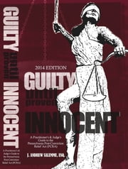 Guilty Until Proven Innocent (2014): A Practitioner's and Judge's Guide to the Pennsylvania Post-Conviction Relief Act (PCRA) ebook by J. Andrew Salemme
