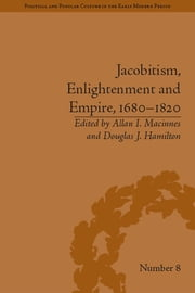 Jacobitism, Enlightenment and Empire, 1680–1820 ebook by Douglas J Hamilton