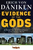 Evidence of the Gods - A Visual Tour of Alien Influence in the Ancient World ebook by Erich von Daniken, Christian von Arnim