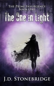 The One in Light - The Prime Insurgency Series, #1 ebook by J.D. Stonebridge