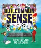 Dot.Common Sense - How to stay smart and safe online ebook by Ben Hubbard, Beatriz Castro