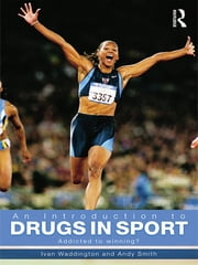An Introduction to Drugs in Sport - Addicted to Winning? ebook by Ivan Waddington,Andy Smith
