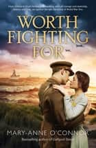 Worth Fighting For eBook by Mary-Anne O'Connor