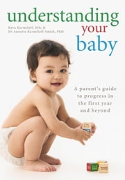 Understanding Your Baby - A parent's guide to early child development ebook by Kyra Karmiloff,Annette Karmiloff-Smith