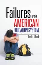 Failures of the American Education System ebook by Jasir Jilani
