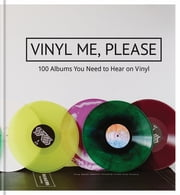 Vinyl Me, Please - 100 Albums You Need on Vinyl and Why ebook by Vinyl Me, Please