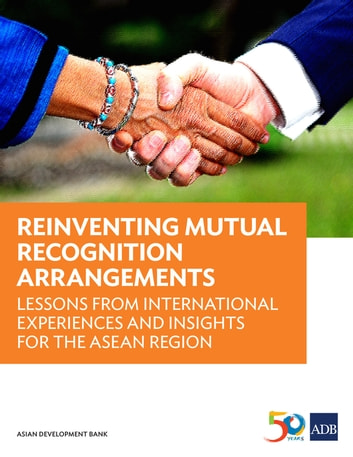 Reinventing Mutual Recognition Arrangements - Lessons from International Experiences and Insights for the ASEAN Region ebook by Dovelyn Rannveig Mendoza,Demetrios Demetrios,Maria Vincenza Desiderio,Brian Salant,Kate Hooper,Taylor Elwood