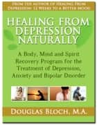 Healing From Depression Naturally - 52 Proven Ways to Elevate Your Mood and Live a Life Free from Depression eBook by Douglas Bloch