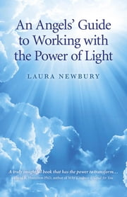 An Angels' Guide to Working with the Power of Light ebook by Laura Newbury