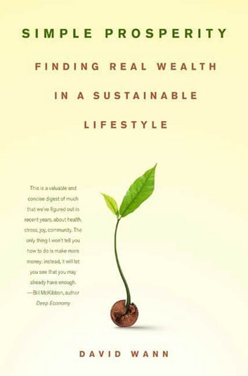 Simple Prosperity - Finding Real Wealth in a Sustainable Lifestyle ebook by David Wann