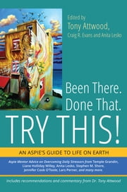 Been There. Done That. Try This! - An Aspie's Guide to Life on Earth ebook by Anita Lesko,Debbie Denenburg,Paul Isaacs,Henny Kupferstein,Ruth Elaine Joyner Hane,Karen Krejcha,Temple Grandin,Stephen M. Shore,Richard Stirling Maguire,Larry Moody,Lisa Morgan,Liane Holliday Willey,Qazi Fazli Azeem,Garry Burge,John Makin,Jeanette Purkis,Mary Robison,Steve Selpal,Charlene Devnet,Lars Perner,Patrick V. Suglia,Alexis Wineman,Craig Evans,Bob Castleman,James Buzon,Mitchell Christian,Tony Attwood