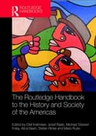 The Routledge Handbook to the History and Society of the Americas ebook by Olaf Kaltmeier, Josef Raab, Mike Foley,...