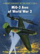 MiG-3 Aces of World War 2 ebook by Dmitriy Khazanov, Andrey Yurgenson