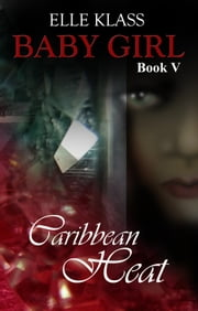 Caribbean Heat Baby Girl Book V ebook by Elle Klass