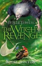 Beaver Towers: The Witch's Revenge ebook by Nigel Hinton