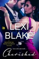 Cherished: A Masters and Mercenaries Novella ebook by Lexi Blake