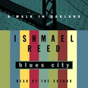Blues City - A Walk in Oakland audiobook by Ishmael Reed