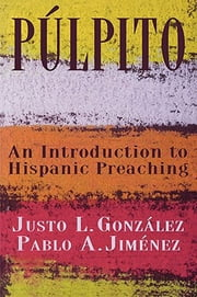 Púlpito - An Introduction to Hispanic Preaching ebook by Pablo A. Jiménez,Justo L. González