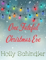 One Fateful Christmas Eve ebook by Holly Schindler