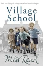 Village School - The superb nostalgic novel set in 1950s England ebook by Miss Read