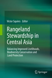 Rangeland Stewardship in Central Asia - Balancing Improved Livelihoods, Biodiversity Conservation and Land Protection ebook by