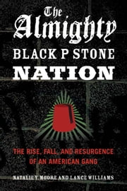 The Almighty Black P Stone Nation - The Rise, Fall, and Resurgence of an American Gang ebook by Natalie Y. Moore,Lance Williams