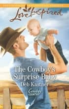 The Cowboy's Surprise Baby (Mills & Boon Love Inspired) (Cowboy Country, Book 3) ebook by Deb Kastner