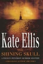 The Shining Skull - The Wesley Peterson Series: Book 11 ebook by Kate Ellis