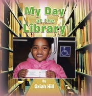 My Day at the Library ebook by Oriah Hill
