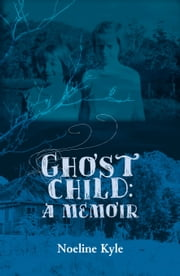 Ghost child - A memoir ebook by Noeline Kyle