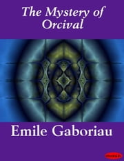 The Mystery of Orcival ebook by Emile Gaboriau