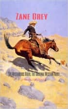 The Mysterious Rider, The Original Western Novel (Annotated) - (Masterpiece Collection) ebook by Zane Grey