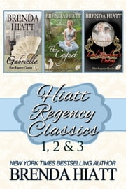 Hiatt Regency Classics 1, 2 & 3 - Gabriella, The Cygnet, Lord Dearborn's Destiny ebook by Brenda Hiatt