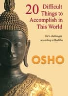 20 Difficult Things to Accomplish in this World ebook by Osho,Osho International Foundation