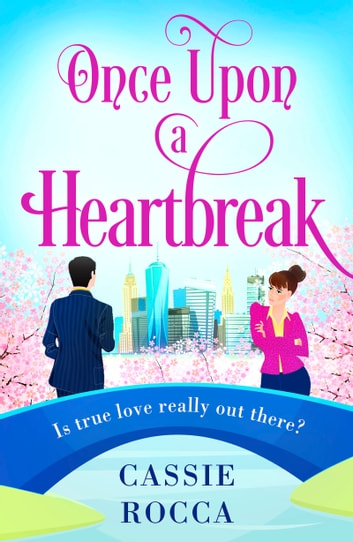 Once Upon a Heartbreak - A feel-good, heartwarming romance ebook by Cassie Rocca