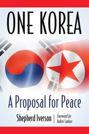 One Korea - A Proposal for Peace ebook by Shepherd Iverson