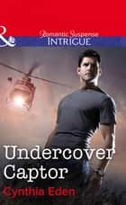 Undercover Captor (Mills & Boon Intrigue) (Shadow Agents: Guts and Glory, Book 1) ebook by Cynthia Eden