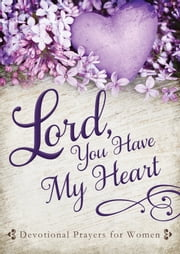 Lord, You Have My Heart - Devotional Prayers for Women ebook by Linda Holloway