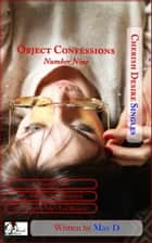 Object Confessions: Number Nine ebook by Max D